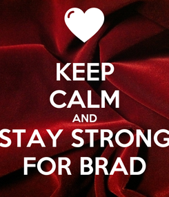 Poster: KEEP CALM AND STAY STRONG FOR BRAD