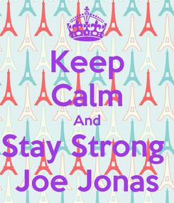 Poster: Keep Calm And Stay Strong  Joe Jonas