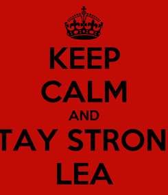 Poster: KEEP CALM AND STAY STRONG LEA
