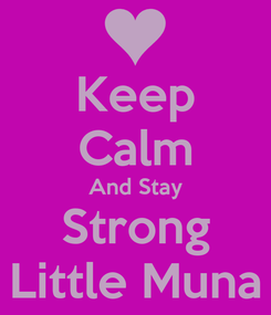 Poster: Keep Calm And Stay Strong Little Muna