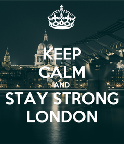 Poster: KEEP CALM AND STAY STRONG LONDON