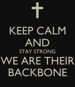 Poster: KEEP CALM AND STAY STRONG WE ARE THEIR BACKBONE