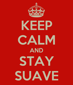 Poster: KEEP CALM AND STAY SUAVE