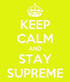 Poster: KEEP CALM AND STAY SUPREME