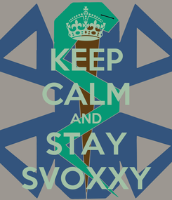 Poster: KEEP CALM AND STAY SVOXXY
