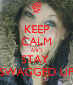 Poster: KEEP CALM AND STAY  SWAGGED UP