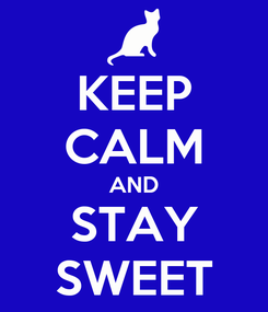 Poster: KEEP CALM AND STAY SWEET