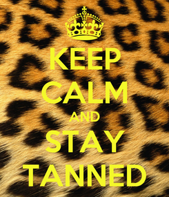 Poster: KEEP CALM AND STAY TANNED