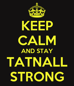 Poster: KEEP CALM AND STAY TATNALL STRONG