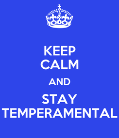Poster: KEEP CALM AND STAY TEMPERAMENTAL