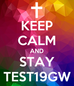 Poster: KEEP CALM AND STAY TEST19GW