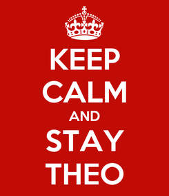 Poster: KEEP CALM AND STAY THEO