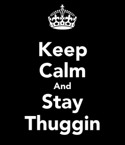Poster: Keep Calm And Stay Thuggin