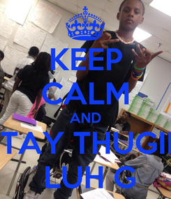 Poster: KEEP CALM AND STAY THUGIN  LUH G