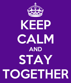 Poster: KEEP CALM AND STAY TOGETHER