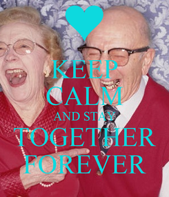 Poster: KEEP CALM AND STAY TOGETHER FOREVER
