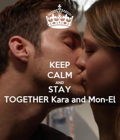 Poster: KEEP CALM AND STAY TOGETHER Kara and Mon-El