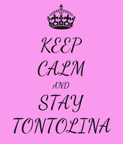 Poster: KEEP CALM AND STAY TONTOLINA