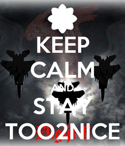 Poster: KEEP CALM AND STAY TOO2NICE