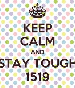 Poster: KEEP CALM AND STAY TOUGH 1519