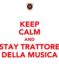 Poster: KEEP CALM AND STAY TRATTORE DELLA MUSICA