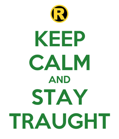 Poster: KEEP CALM AND STAY TRAUGHT