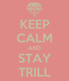 Poster: KEEP CALM AND STAY TRILL