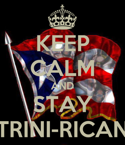 Poster: KEEP CALM AND STAY TRINI-RICAN