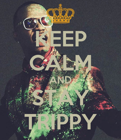 Poster: KEEP CALM AND STAY TRIPPY