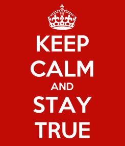 Poster: KEEP CALM AND STAY TRUE