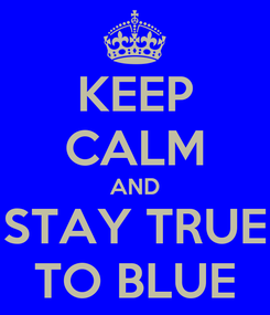 Poster: KEEP CALM AND STAY TRUE TO BLUE