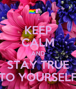 Poster: KEEP CALM AND STAY TRUE TO YOURSELF