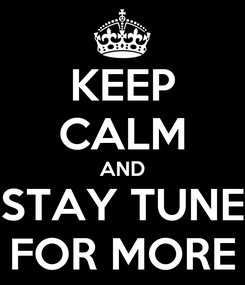 Poster: KEEP CALM AND STAY TUNE FOR MORE