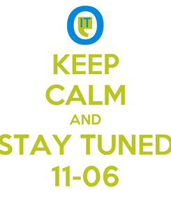 Poster: KEEP CALM AND STAY TUNED 11-06