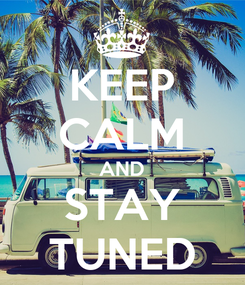 Poster: KEEP CALM AND STAY TUNED