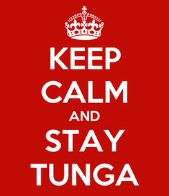 Poster: KEEP CALM AND STAY TUNGA