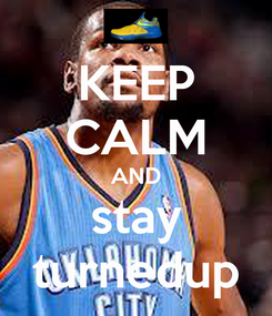 Poster: KEEP CALM AND stay turnedup