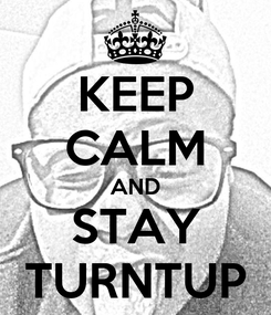 Poster: KEEP CALM AND STAY TURNTUP