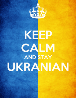 Poster: KEEP CALM AND STAY UKRANIAN