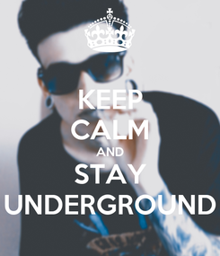 Poster: KEEP CALM AND STAY UNDERGROUND