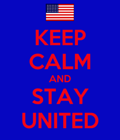 Poster: KEEP CALM AND STAY UNITED
