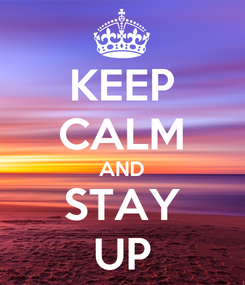 Poster: KEEP CALM AND STAY UP