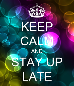 Poster: KEEP CALM AND STAY UP LATE