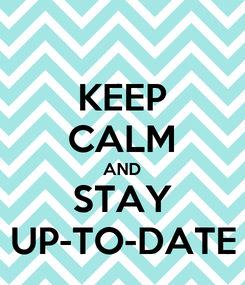 Poster: KEEP CALM AND STAY UP-TO-DATE