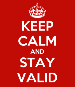 Poster: KEEP CALM AND STAY VALID