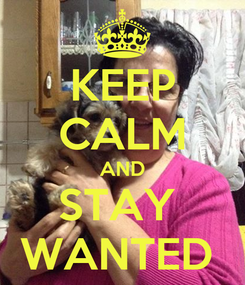 Poster: KEEP CALM AND STAY  WANTED