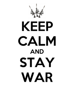 Poster: KEEP CALM AND STAY WAR