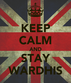 Poster: KEEP CALM AND STAY WARDHIS