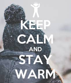 Poster: KEEP CALM AND STAY WARM