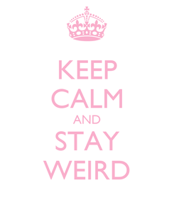 Poster: KEEP CALM AND STAY WEIRD